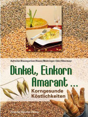 Dinkel, Einkorn, Amarant ... Alles über Dinkel, Grünkern, Einkorn, Gerste, Hafer, Hirse...